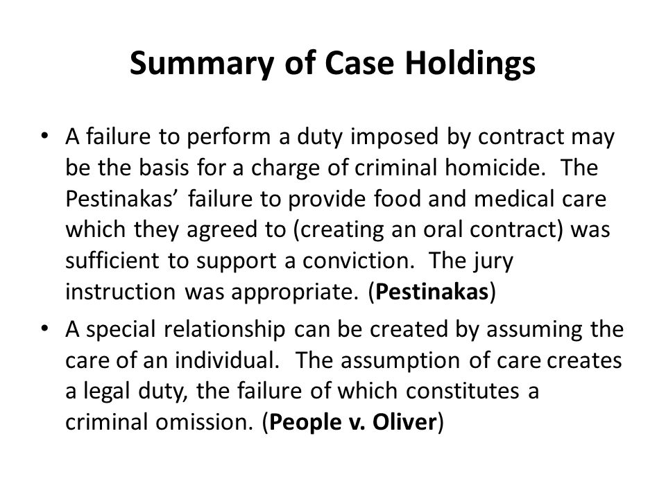 Summary of case holdings (continued) A defendant, acting as a father figure, to the victim assumed a familial relationship (even though there was no marriage or blood relationship) upon which a duty of care may be established (State v.