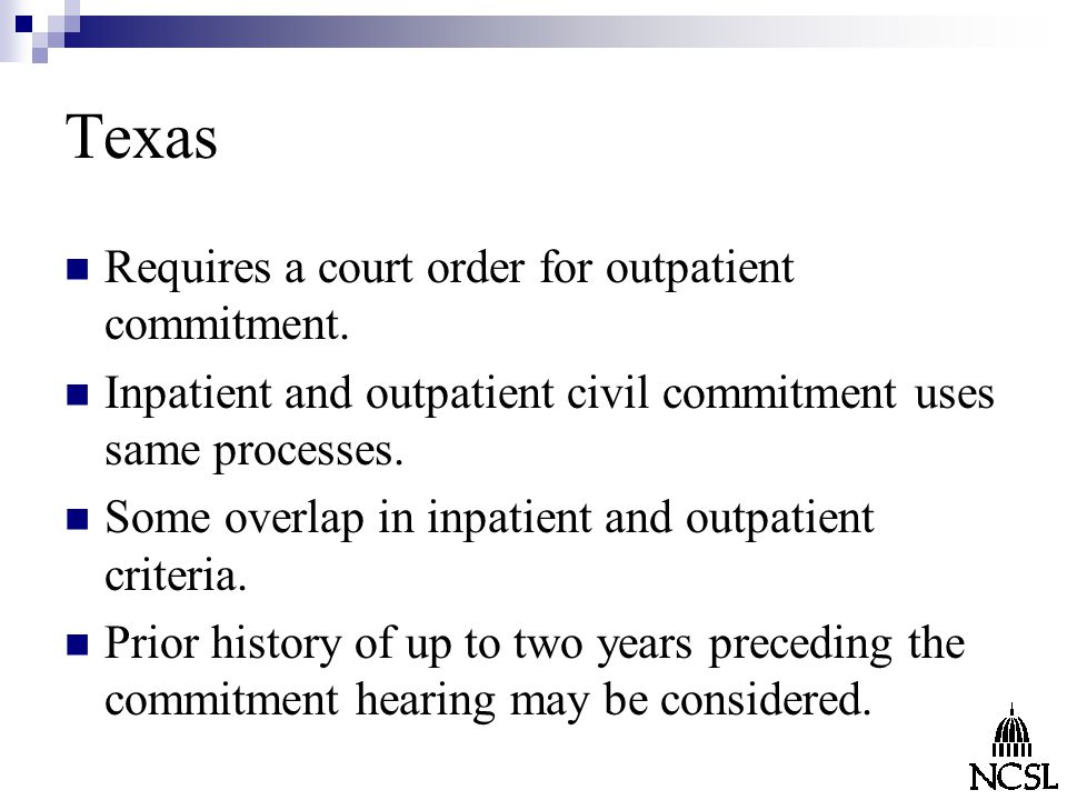 Texas Requires a court order for outpatient commitment.