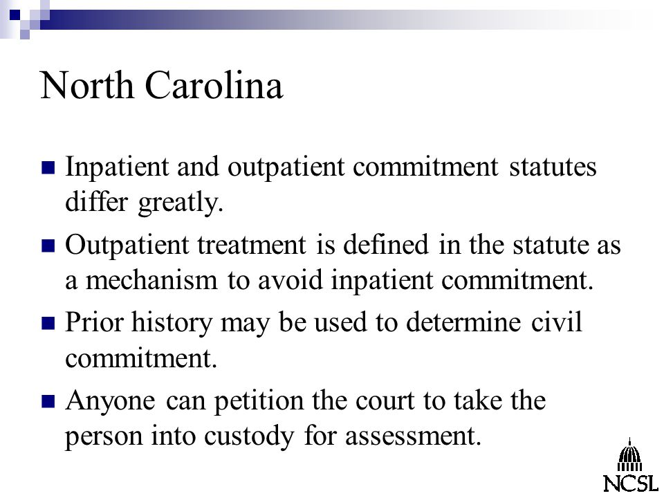 North Carolina Inpatient and outpatient commitment statutes differ greatly.