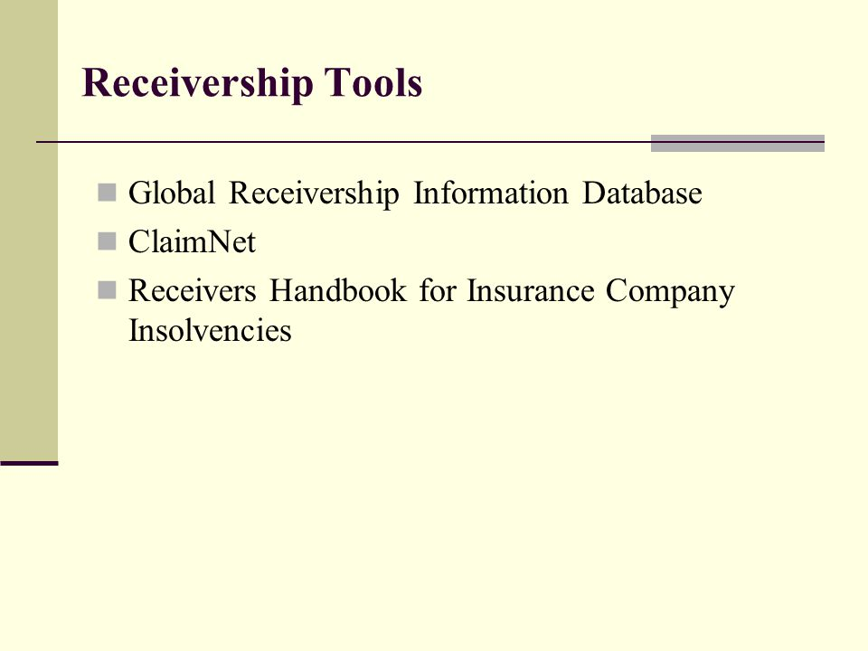 Receivership Tools Global Receivership Information Database ClaimNet Receivers Handbook for Insurance Company Insolvencies
