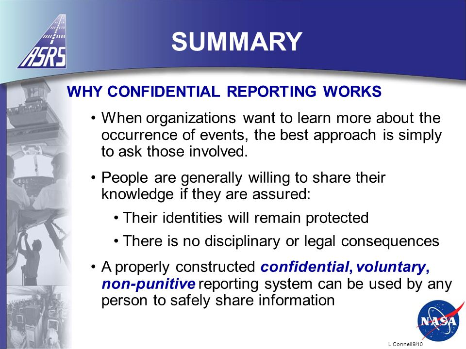 L Connell 9/10 SUMMARY WHY CONFIDENTIAL REPORTING WORKS When organizations want to learn more about the occurrence of events, the best approach is simply to ask those involved.