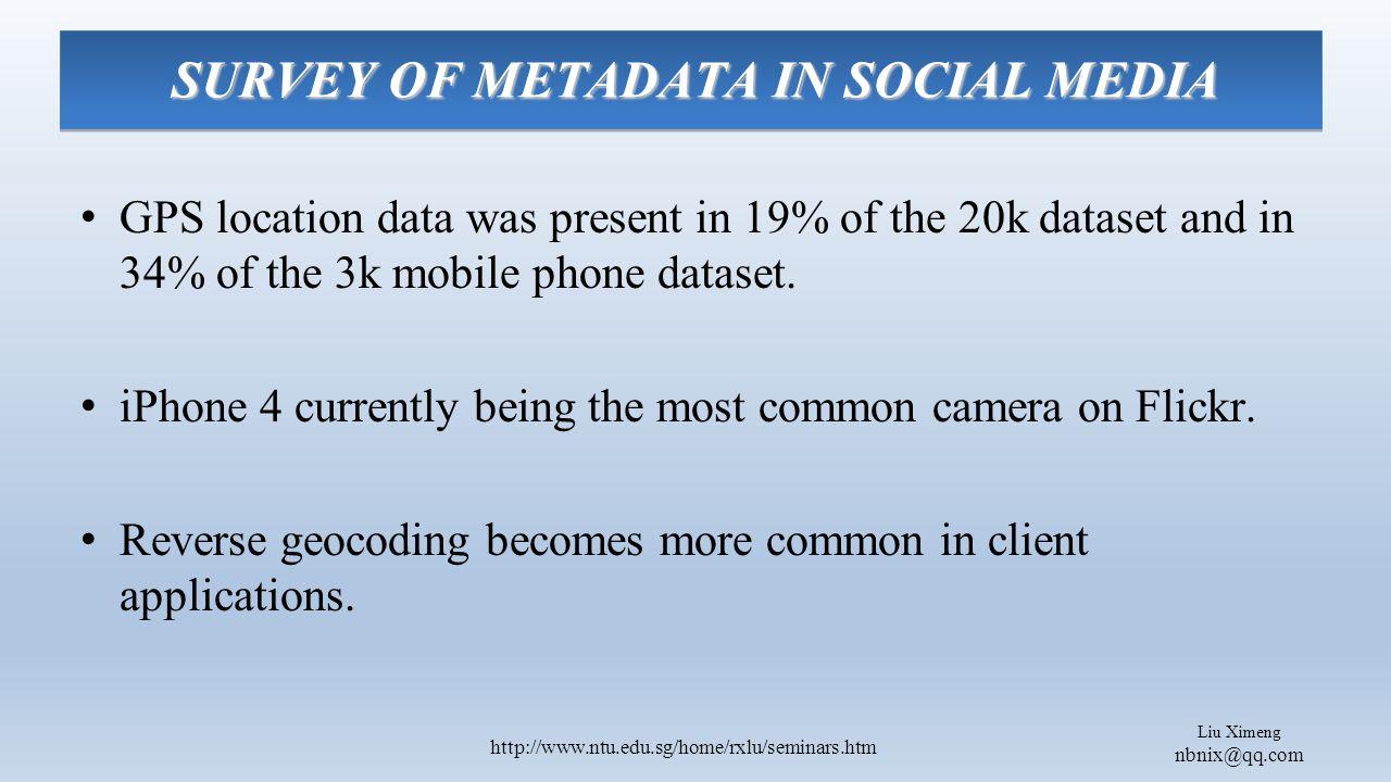 Liu Ximeng nbnix@qq.com http://www.ntu.edu.sg/home/rxlu/seminars.htm GPS location data was present in 19% of the 20k dataset and in 34% of the 3k mobile phone dataset.