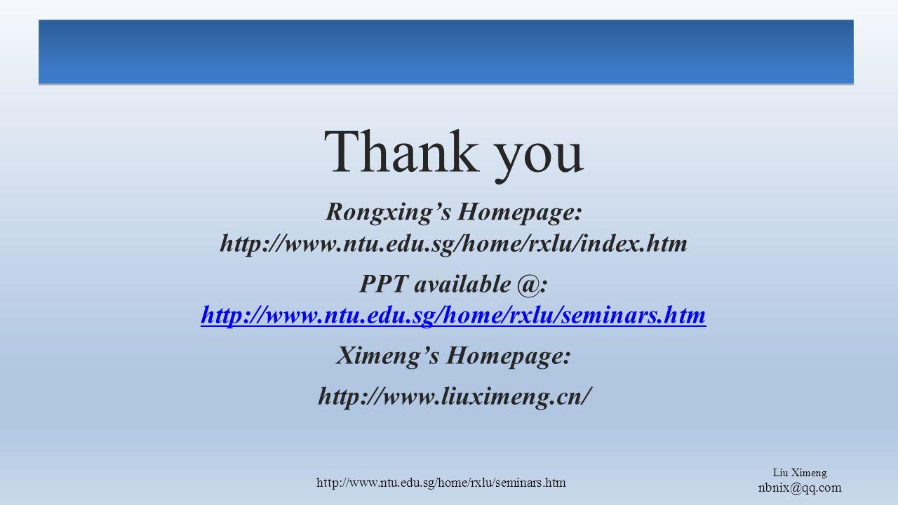 Liu Ximeng nbnix@qq.com http://www.ntu.edu.sg/home/rxlu/seminars.htm Thank you Rongxing's Homepage: http://www.ntu.edu.sg/home/rxlu/index.htm PPT available @: http://www.ntu.edu.sg/home/rxlu/seminars.htm http://www.ntu.edu.sg/home/rxlu/seminars.htm Ximeng's Homepage: http://www.liuximeng.cn/