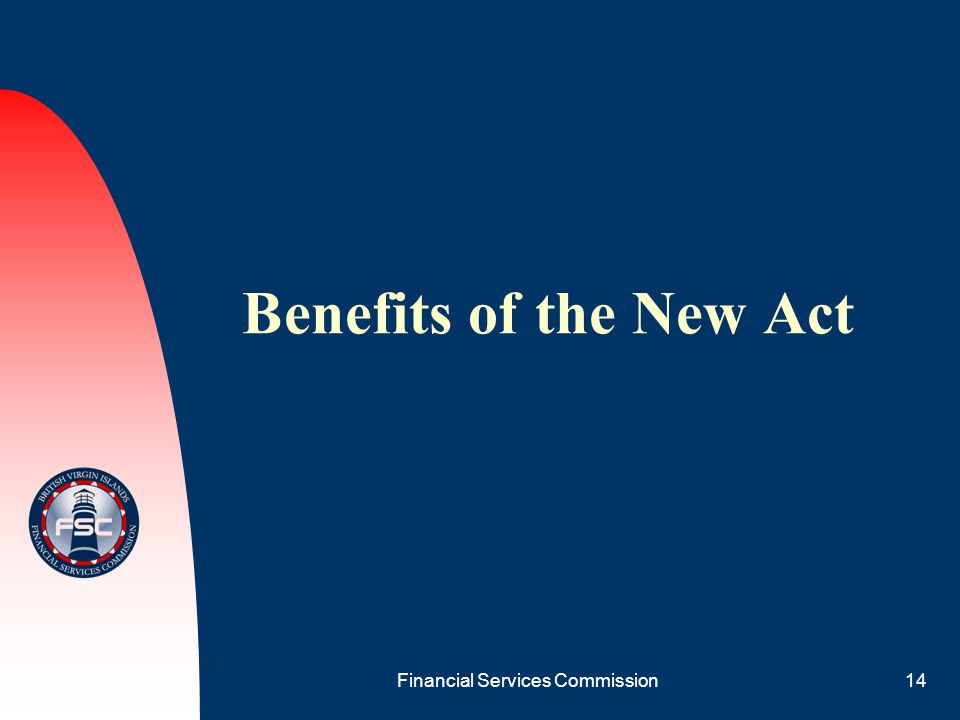 Financial Services Commission14 Benefits of the New Act