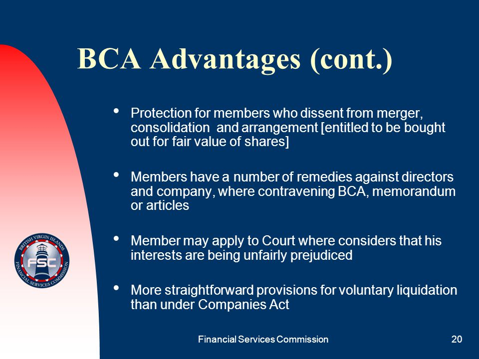 Financial Services Commission20 BCA Advantages (cont.) Protection for members who dissent from merger, consolidation and arrangement [entitled to be b