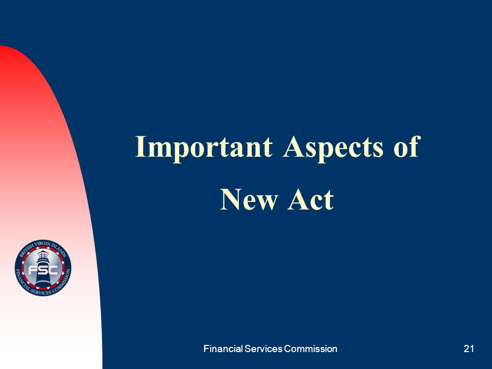 Financial Services Commission21 Important Aspects of New Act