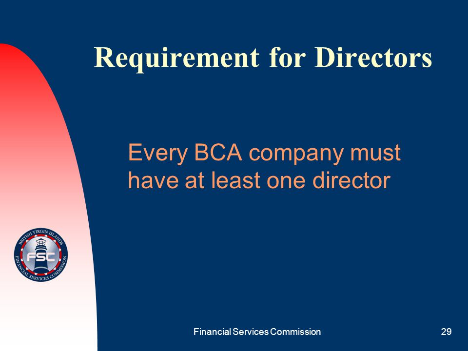 Financial Services Commission29 Requirement for Directors Every BCA company must have at least one director