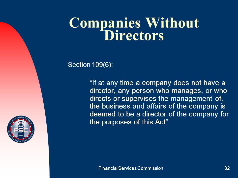 "Financial Services Commission32 Companies Without Directors Section 109(6): ""If at any time a company does not have a director, any person who manages"