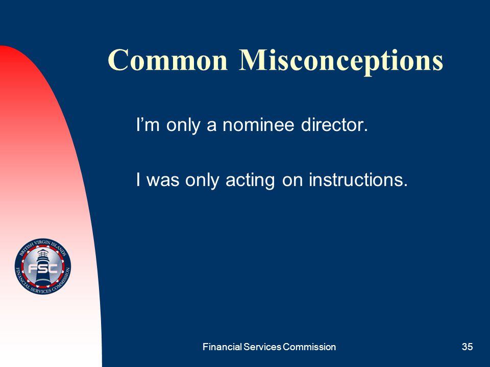 Financial Services Commission35 Common Misconceptions I'm only a nominee director. I was only acting on instructions.