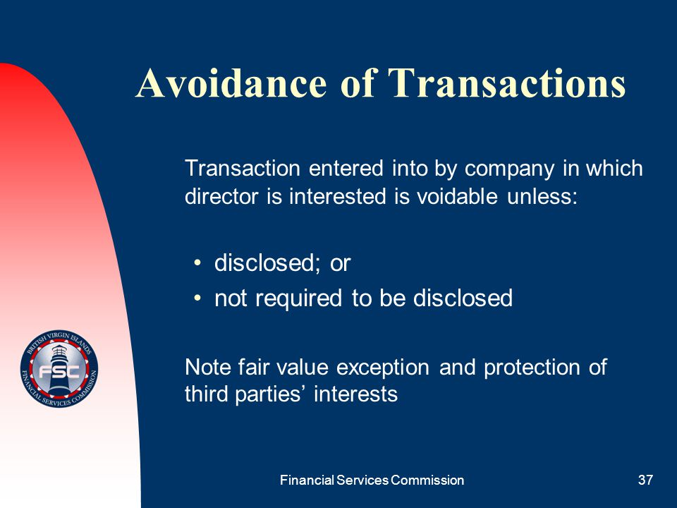 Financial Services Commission37 Avoidance of Transactions Transaction entered into by company in which director is interested is voidable unless: disc