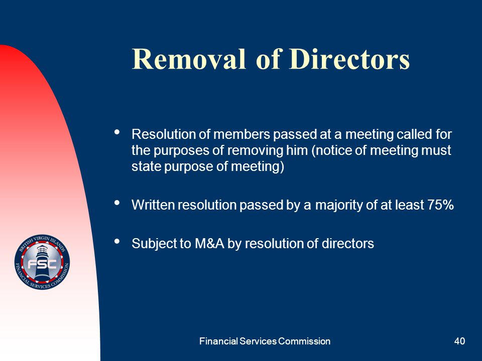 Financial Services Commission40 Removal of Directors Resolution of members passed at a meeting called for the purposes of removing him (notice of meet