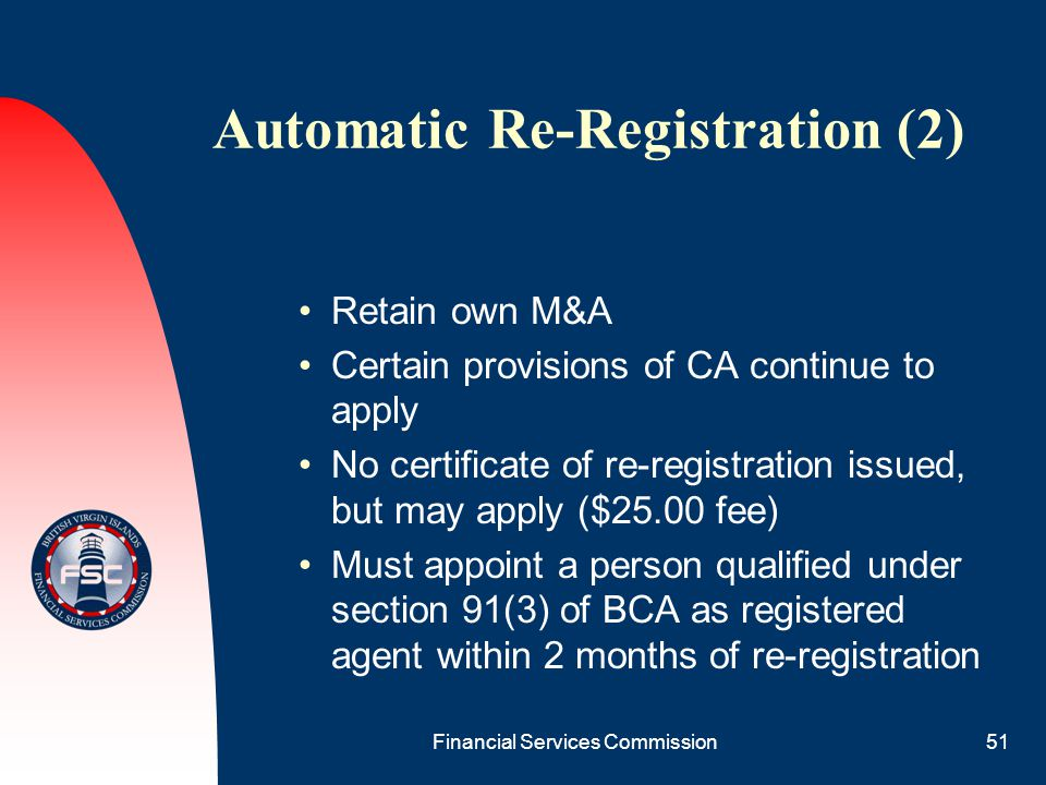 Financial Services Commission51 Automatic Re-Registration (2) Retain own M&A Certain provisions of CA continue to apply No certificate of re-registrat