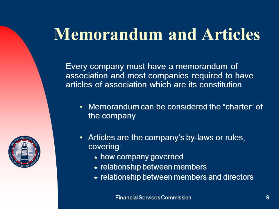 Financial Services Commission9 Memorandum and Articles Every company must have a memorandum of association and most companies required to have article