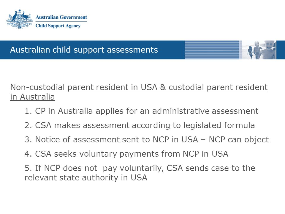 Australian child support assessments Non-custodial parent resident in USA & custodial parent resident in Australia 1.