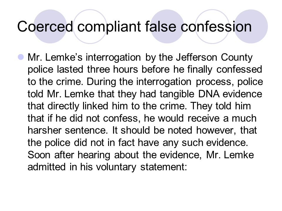 Coerced compliant false confession Mr. Lemke's interrogation by the Jefferson County police lasted three hours before he finally confessed to the crim