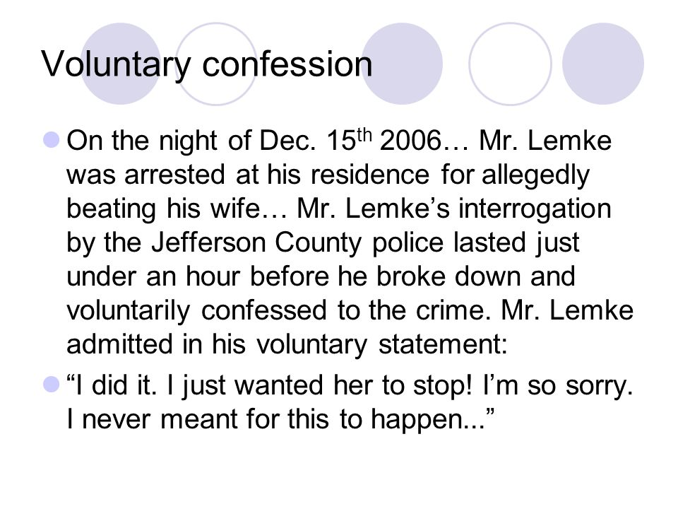 Voluntary confession On the night of Dec. 15 th 2006… Mr. Lemke was arrested at his residence for allegedly beating his wife… Mr. Lemke's interrogatio
