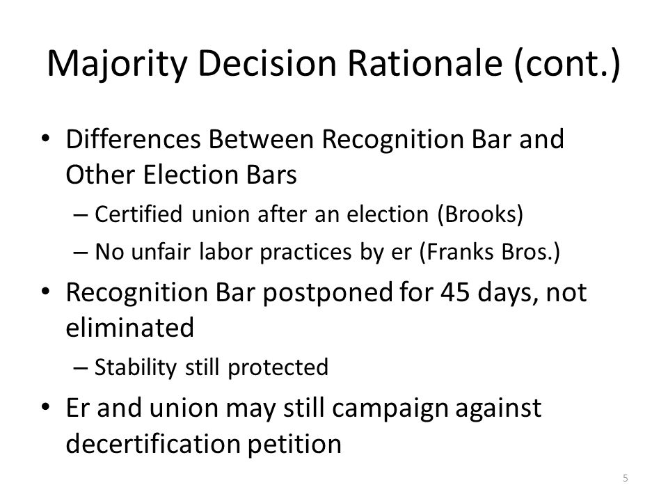 Majority Decision Rationale (cont.) Differences Between Recognition Bar and Other Election Bars – Certified union after an election (Brooks) – No unfa