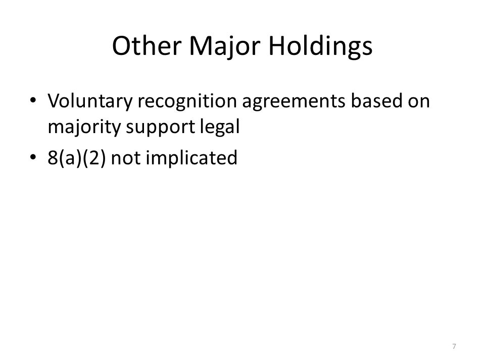 Other Major Holdings Voluntary recognition agreements based on majority support legal 8(a)(2) not implicated 7