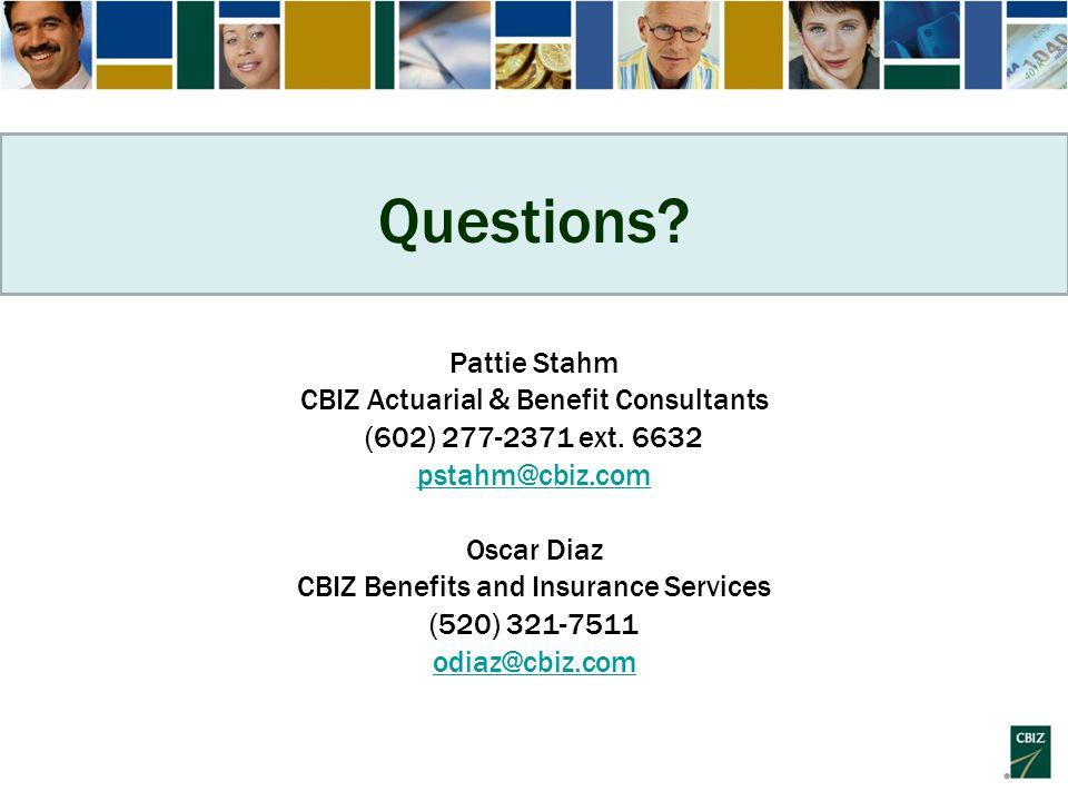 Questions? Pattie Stahm CBIZ Actuarial & Benefit Consultants (602) 277-2371 ext. 6632 pstahm@cbiz.com Oscar Diaz CBIZ Benefits and Insurance Services