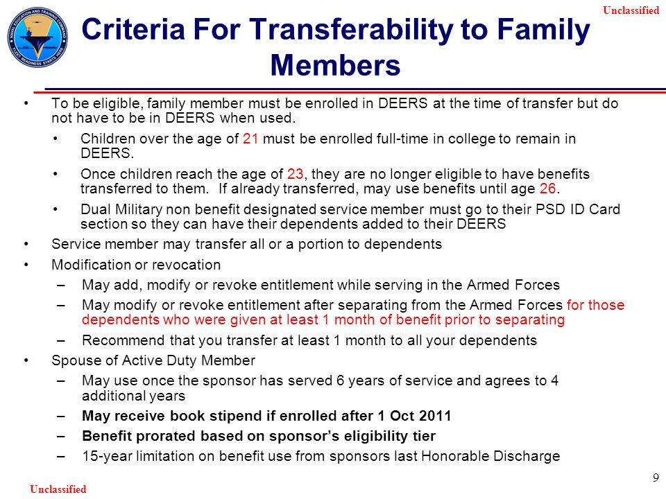 Unclassified 9 Criteria For Transferability to Family Members To be eligible, family member must be enrolled in DEERS at the time of transfer but do not have to be in DEERS when used.