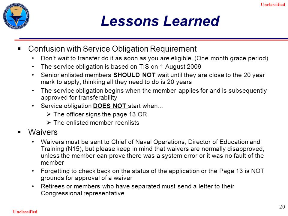 Unclassified 20 Lessons Learned  Confusion with Service Obligation Requirement Don't wait to transfer do it as soon as you are eligible.