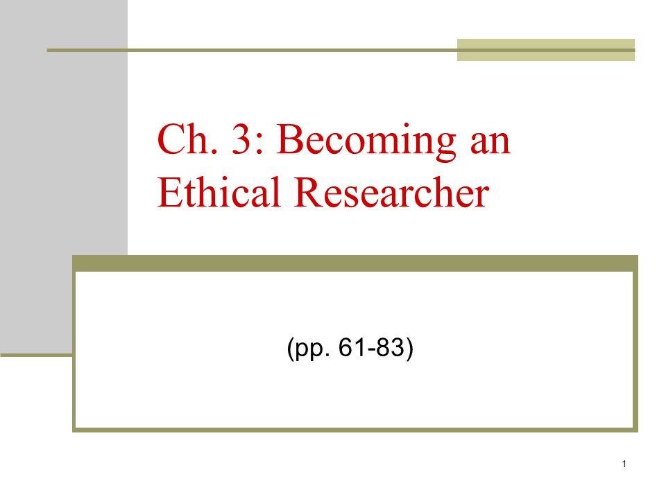 1 Ch. 3: Becoming an Ethical Researcher (pp )