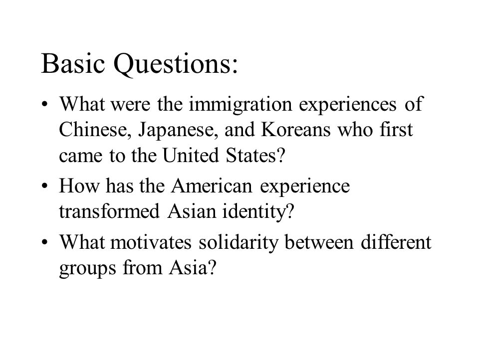 Basic Questions: What were the immigration experiences of Chinese, Japanese, and Koreans who first came to the United States.