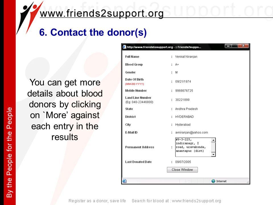 6. Contact the donor(s) You can get more details about blood donors by clicking on `More' against each entry in the results