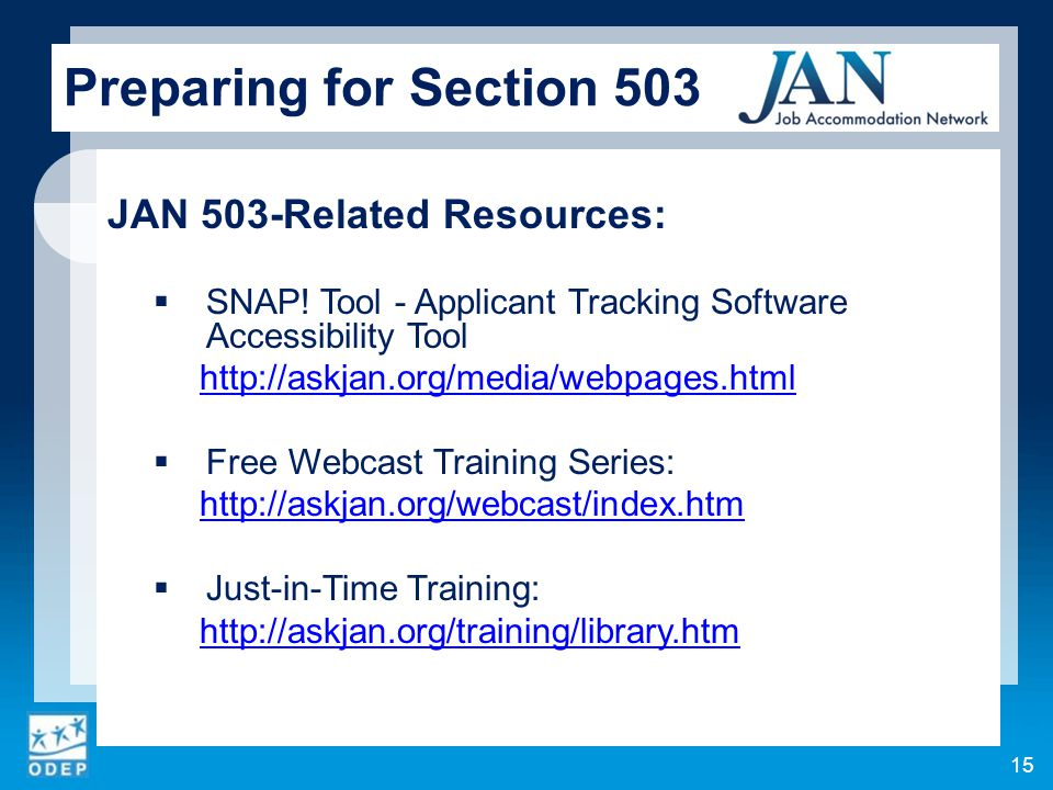 JAN 503-Related Resources:  SNAP! Tool - Applicant Tracking Software Accessibility Tool http://askjan.org/media/webpages.html  Free Webcast Training