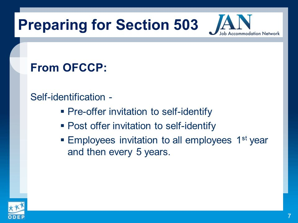 From OFCCP: Self-identification -  Pre-offer invitation to self-identify  Post offer invitation to self-identify  Employees invitation to all employees 1 st year and then every 5 years.
