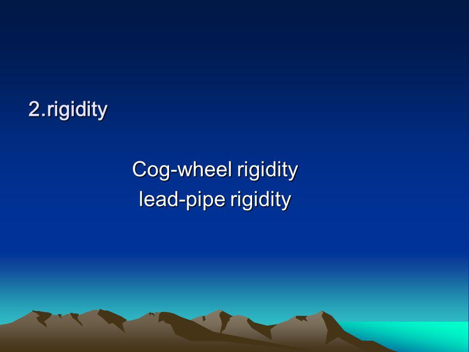 2.rigidity Cog-wheel rigidity lead-pipe rigidity