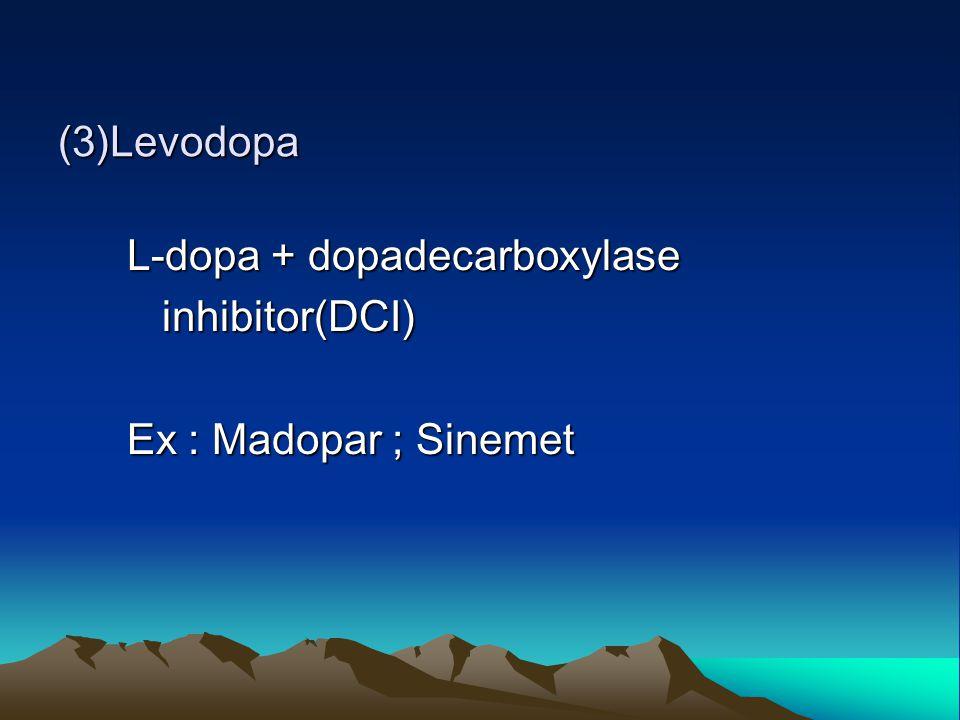 (3)Levodopa L-dopa + dopadecarboxylase L-dopa + dopadecarboxylase inhibitor(DCI) inhibitor(DCI) Ex : Madopar ; Sinemet Ex : Madopar ; Sinemet