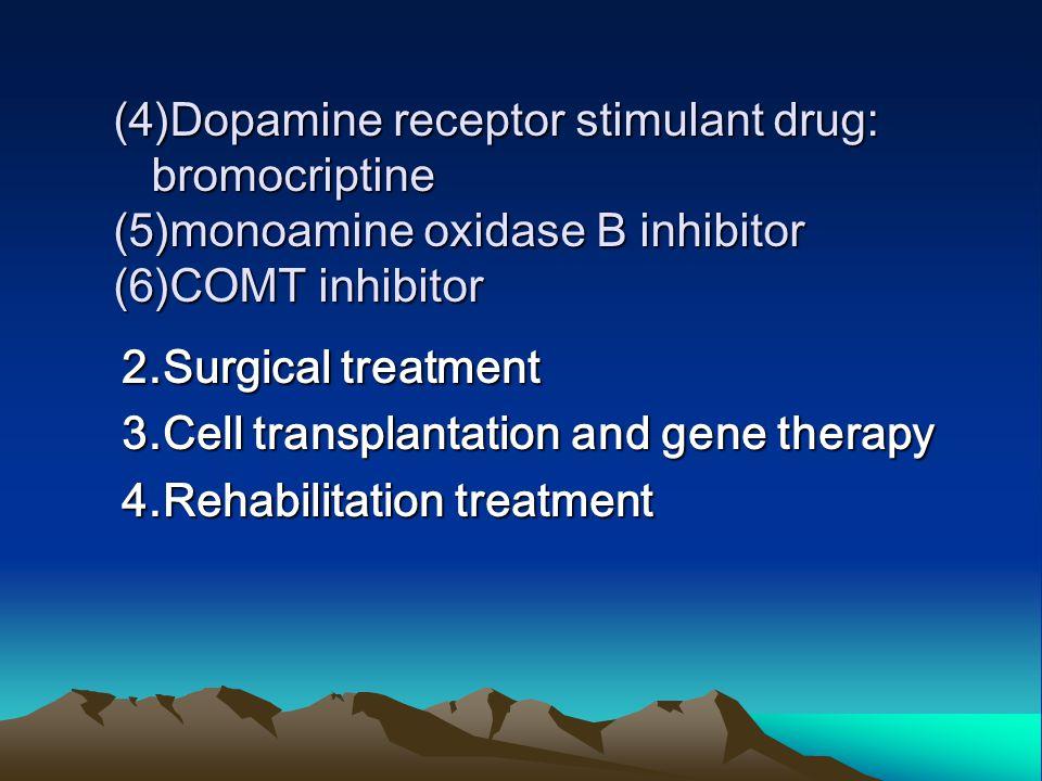 (4)Dopamine receptor stimulant drug: bromocriptine (5)monoamine oxidase B inhibitor (6)COMT inhibitor 2.Surgical treatment 3.Cell transplantation and gene therapy 4.Rehabilitation treatment