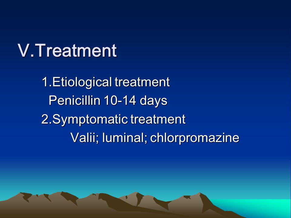 Ⅴ.Treatment 1.Etiological treatment 1.Etiological treatment Penicillin 10-14 days Penicillin 10-14 days 2.Symptomatic treatment 2.Symptomatic treatment Valii; luminal; chlorpromazine Valii; luminal; chlorpromazine