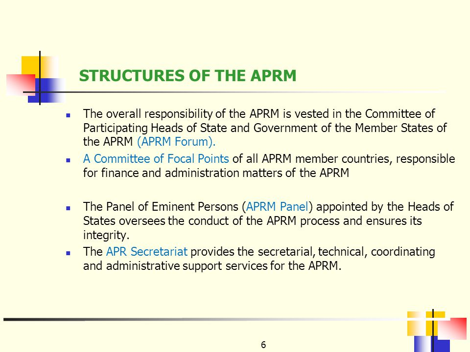 6 The overall responsibility of the APRM is vested in the Committee of Participating Heads of State and Government of the Member States of the APRM (APRM Forum).