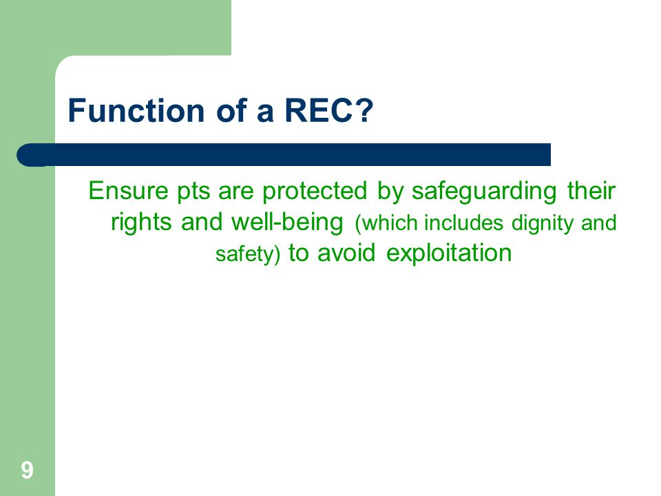 9 Function of a REC? Ensure pts are protected by safeguarding their rights and well-being (which includes dignity and safety) to avoid exploitation