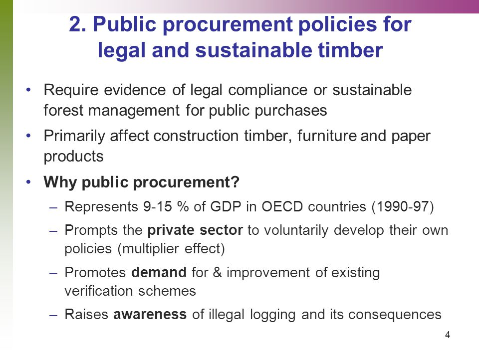 4 2. Public procurement policies for legal and sustainable timber Require evidence of legal compliance or sustainable forest management for public pur