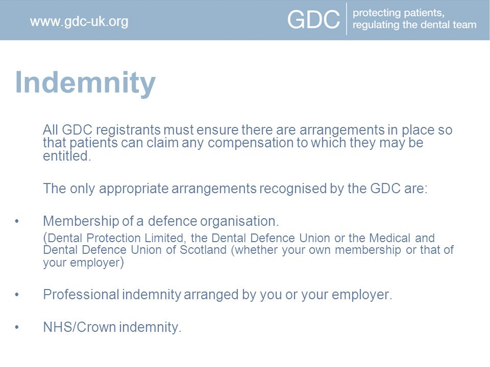Indemnity All GDC registrants must ensure there are arrangements in place so that patients can claim any compensation to which they may be entitled.