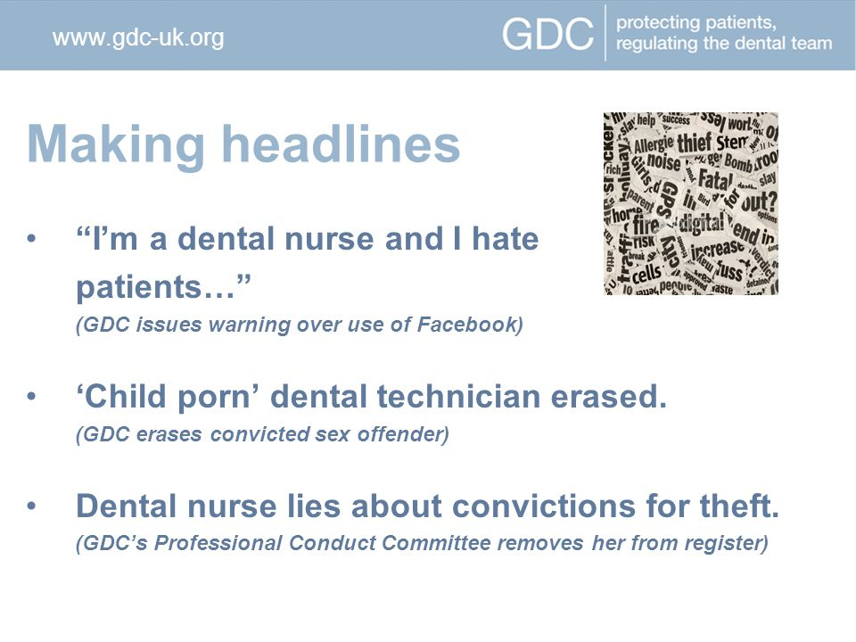 Making headlines I'm a dental nurse and I hate patients… (GDC issues warning over use of Facebook) 'Child porn' dental technician erased.