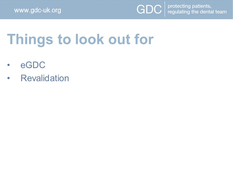 Things to look out for eGDC Revalidation www.gdc-uk.org