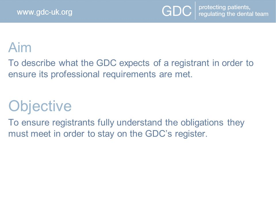 Aim To describe what the GDC expects of a registrant in order to ensure its professional requirements are met.