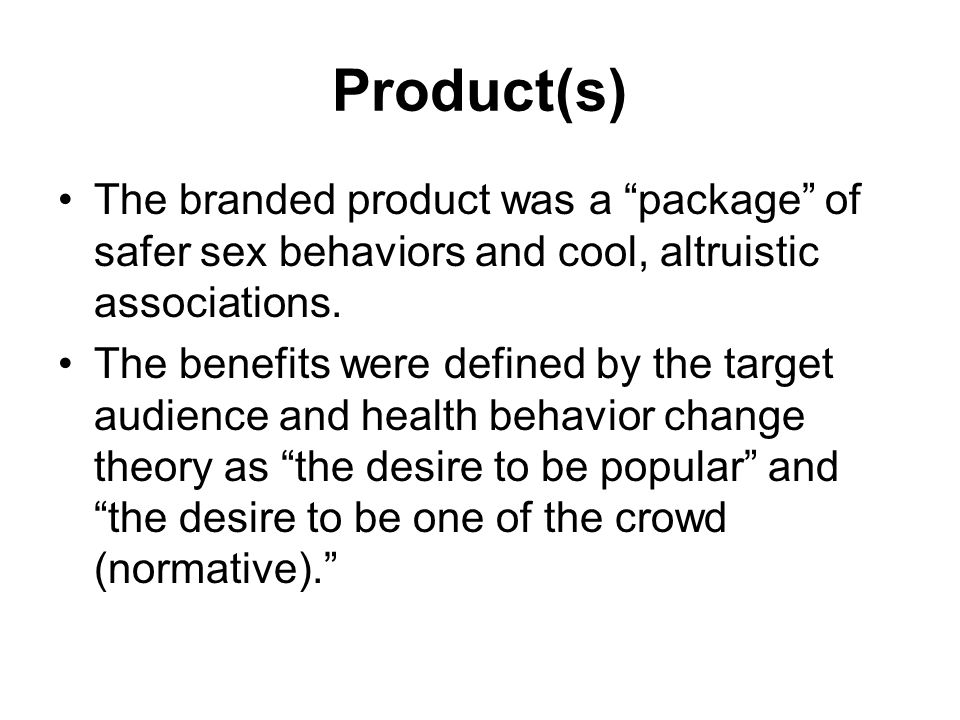 Product(s) The branded product was a package of safer sex behaviors and cool, altruistic associations.