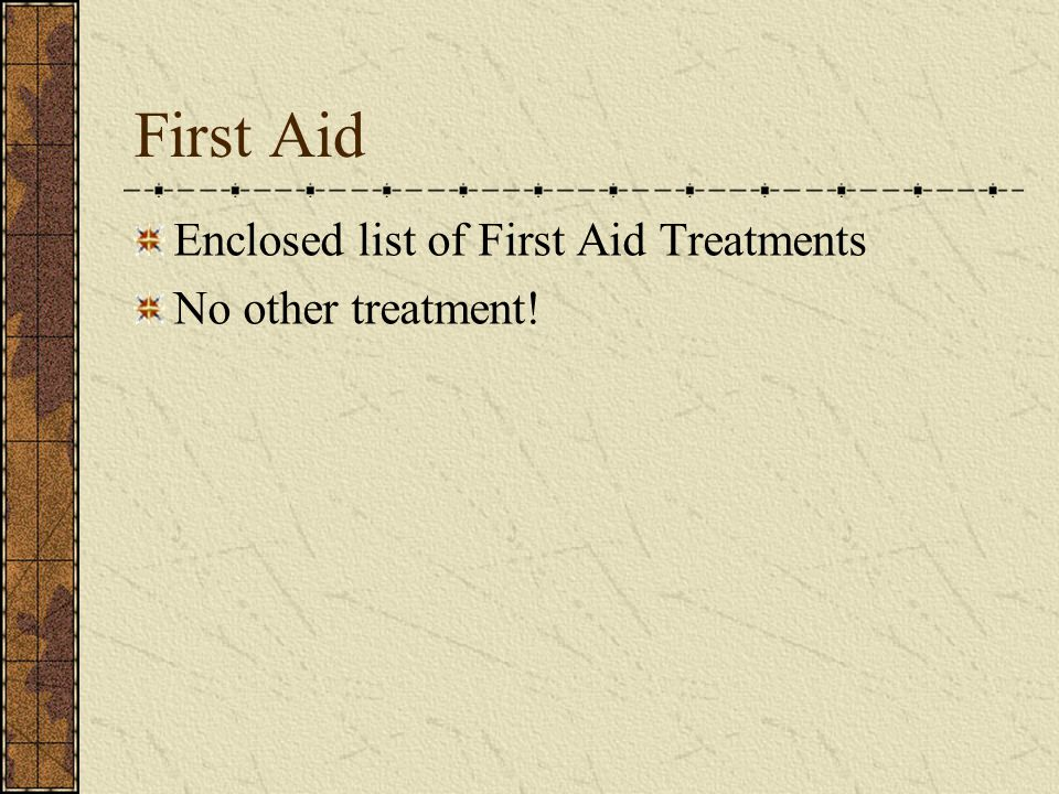 First Aid Enclosed list of First Aid Treatments No other treatment!