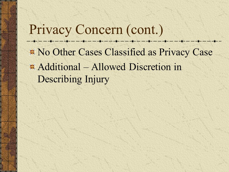 Privacy Concern (cont.) No Other Cases Classified as Privacy Case Additional – Allowed Discretion in Describing Injury