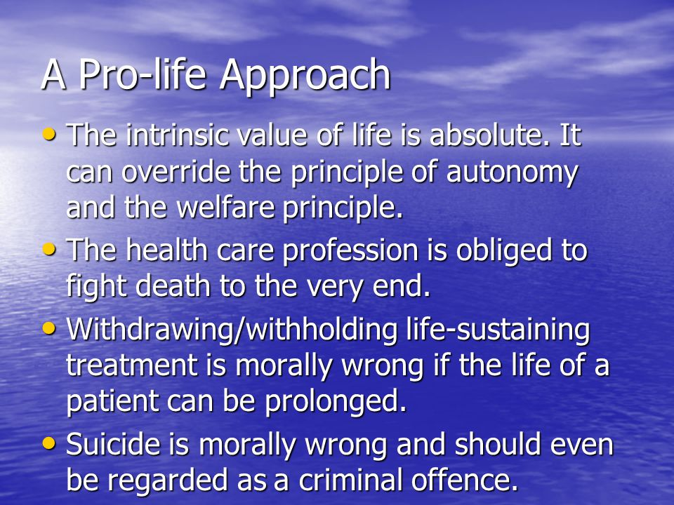 A Pro-life Approach The intrinsic value of life is absolute.