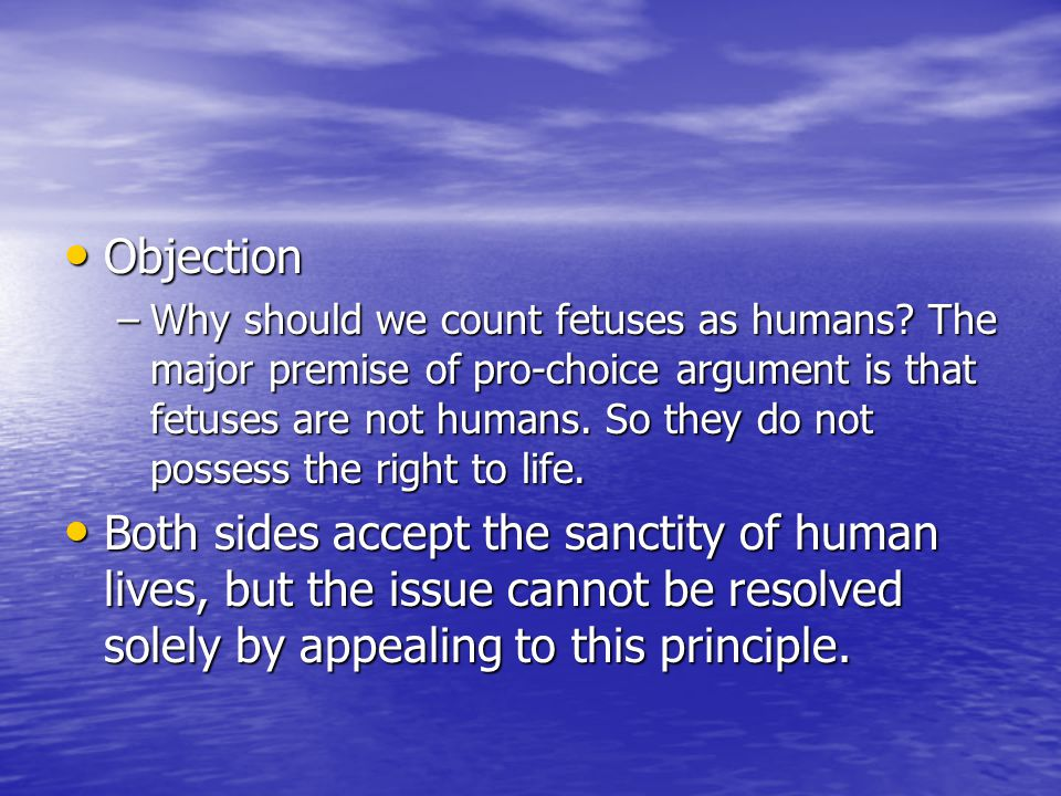 Objection Objection –Why should we count fetuses as humans.