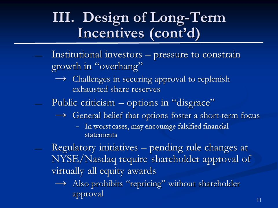 "11 III. Design of Long-Term Incentives (cont'd) — Institutional investors – pressure to constrain growth in ""overhang"" → Challenges in securing approv"