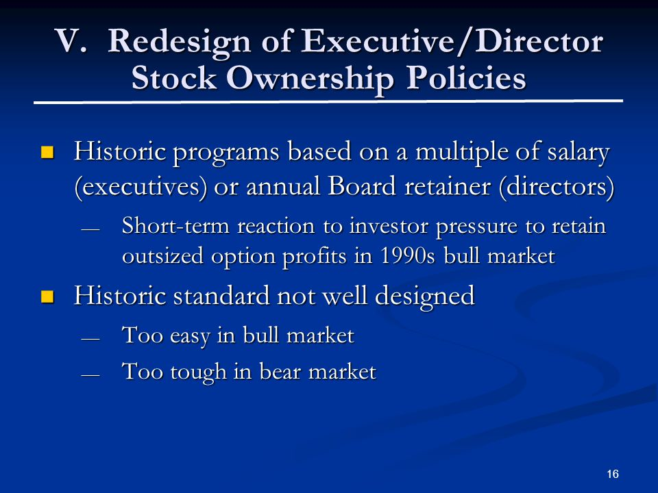 16 V. Redesign of Executive/Director Stock Ownership Policies Historic programs based on a multiple of salary (executives) or annual Board retainer (d