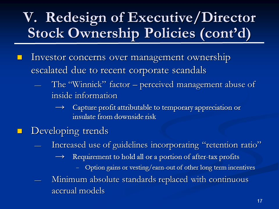 17 V. Redesign of Executive/Director Stock Ownership Policies (cont'd) Investor concerns over management ownership escalated due to recent corporate s