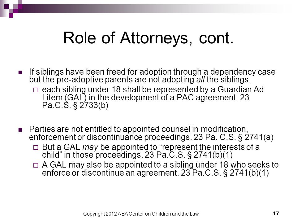 Role of Attorneys, cont. If siblings have been freed for adoption through a dependency case but the pre-adoptive parents are not adopting all the sibl
